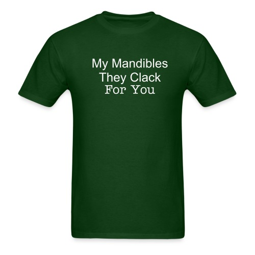 My Mandibles, they clack for you - Men's T-Shirt