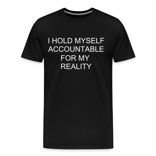 I HOLD MYSELF ACCOUNTABLE FOR MY REALITY - Men's Premium T-Shirt