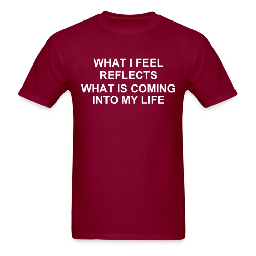 WHAT I FEEL REFLECTS WHAT IS COMING INTO MY LIFE - Men's T-Shirt