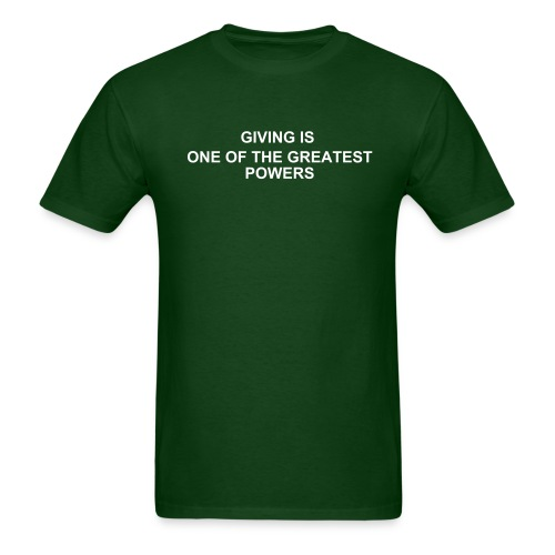 GIVING IS ONE OF THE GREATEST POWERS - Men's T-Shirt