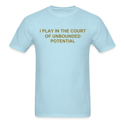 I PLAY IN THE COURT OF UNBOUNDED POTENTIAL - Men's T-Shirt