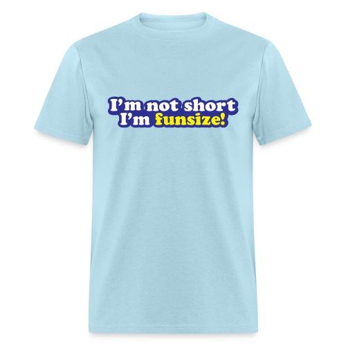 I'm not short! I'm funsize! - Men's T-Shirt
