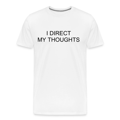 I DIRECT MY THOUGHTS - I CHOOSE MY THOUGHTS - Men's Premium T-Shirt
