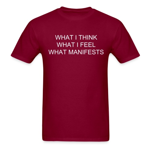 WHAT I THINK, WHAT I FEEL AND WHAT MANIFESTS IS ALWAYS A MATCH - Men's T-Shirt