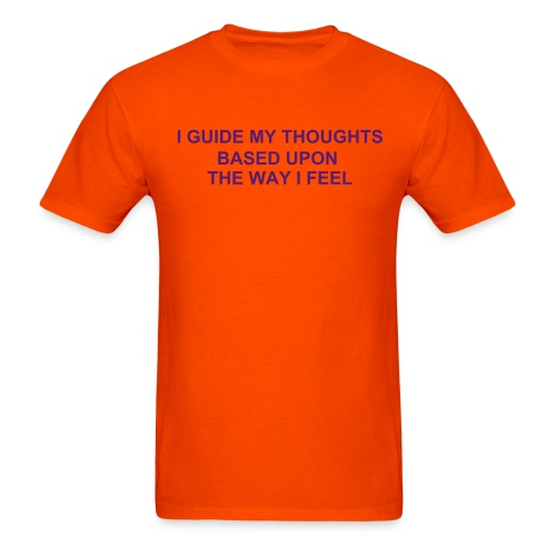 I GUIDE MY THOUGHTS BASED UPON THE WAY I FEEL - Men's T-Shirt