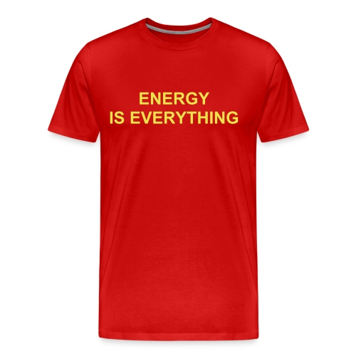 ENERGY IS EVERYTHING-EVERYTHING IS ENERGY - Men's Premium T-Shirt