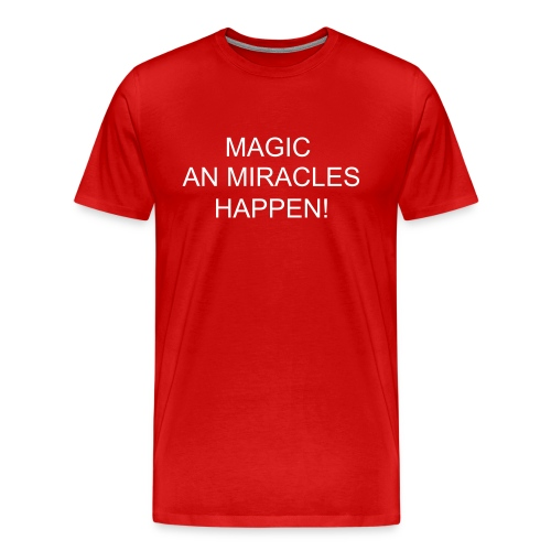 MAGIC AND MIRACLES HAPPEN - Men's Premium T-Shirt