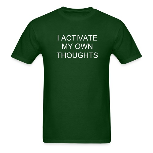 I ACTIVATE MY OWN THOUGHTS - Men's T-Shirt