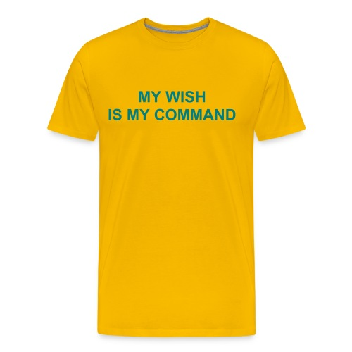 MY WISH IS MY COMMAND - Men's Premium T-Shirt