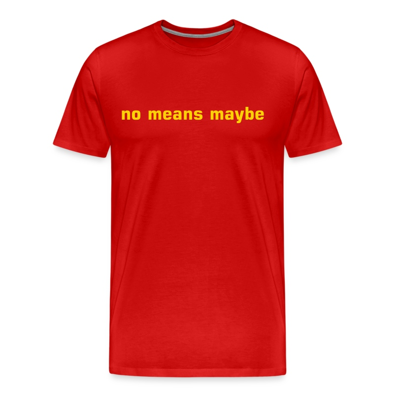 No Means Maybe Men's Tee - Men's Premium T-Shirt