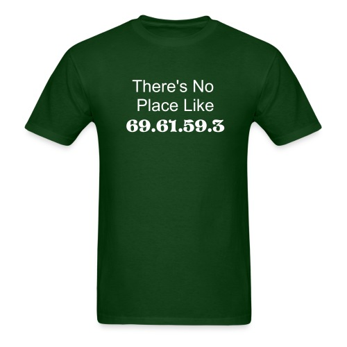 There's No Place Like 69.61.59.3 - Men's T-Shirt