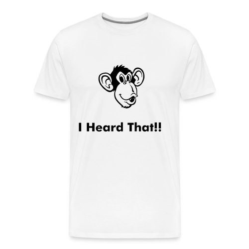 I Heard That - Men's Premium T-Shirt