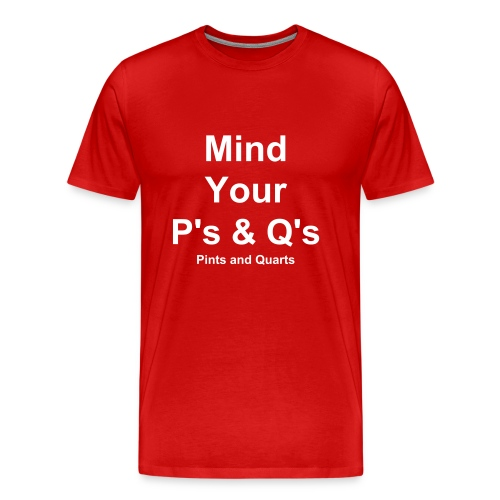 Mind Your P's & Q's - Men's Premium T-Shirt
