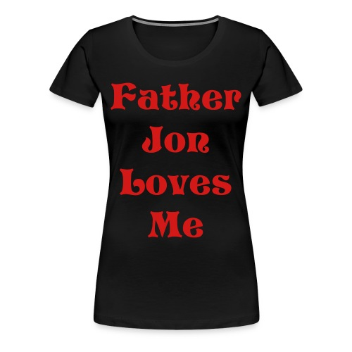 Father Jon Loves Me Womens Plus Size Basic Tee - Women's Premium T-Shirt