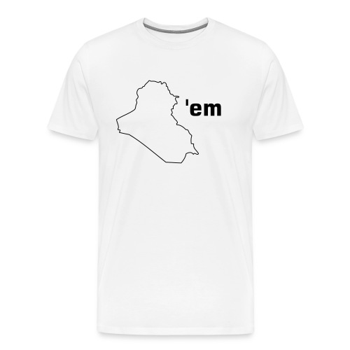 Iraq'em/You break'em - Men's Premium T-Shirt
