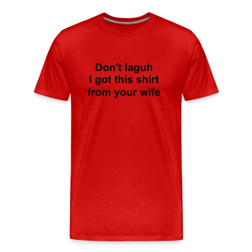 Don't Laugh - Men's Premium T-Shirt