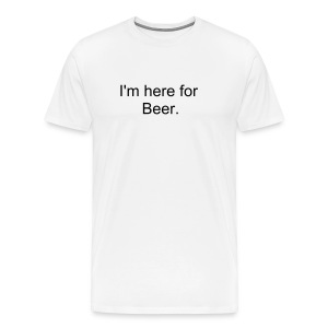 I'm here for Beer. (White) - Men's Premium T-Shirt