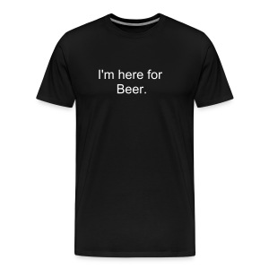 I'm here for Beer. (Black) - Men's Premium T-Shirt