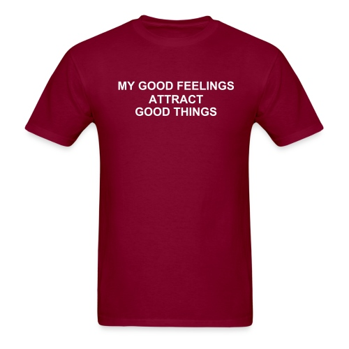 MY GOOD FEELINGS ATTRACT GOOD THINGS - Men's T-Shirt
