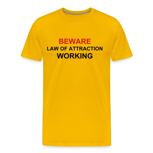 BEWARE-LAW OF ATTRACTION WORKING - Men's Premium T-Shirt