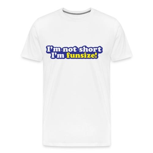 I'm not short, I'm funsize! - Men's Premium T-Shirt