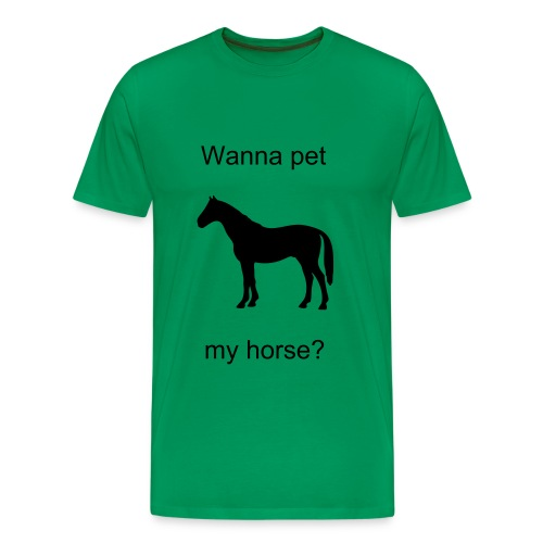 wanna pet my horse - Men's Premium T-Shirt