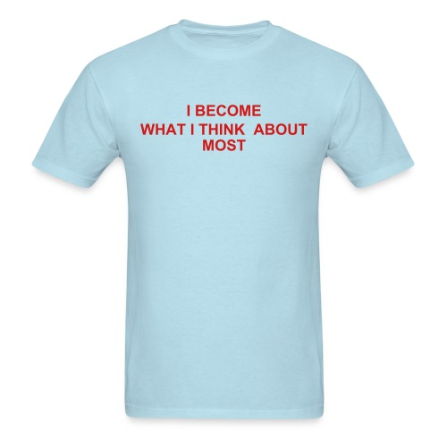 I BECOME WHAT I THINK ABOUT MOST - Men's T-Shirt