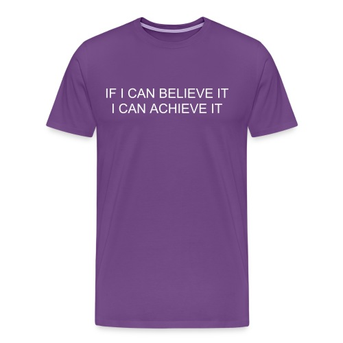 IF I CAN BELIEVE IT, I CAN ACHIEVE IT - Men's Premium T-Shirt