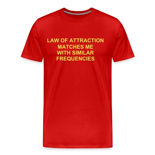 LAW OF ATTRACTION MATCHES ME WITH SIMILAR FREQUENCIES - Men's Premium T-Shirt