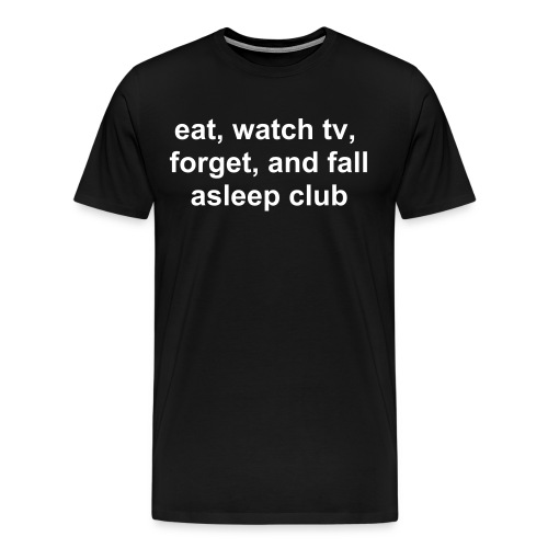 eat, watch tv, forget and fall asleep shirt - Men's Premium T-Shirt