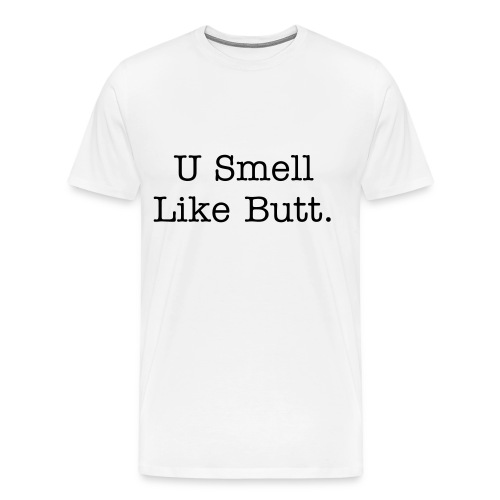 You Smell Like Butt. - Men's Premium T-Shirt