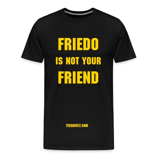 Friedo is not your/my friend - Men's Premium T-Shirt