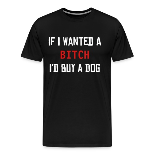Bitch - Men's Premium T-Shirt