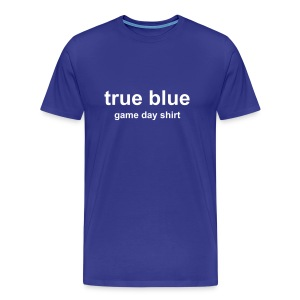 True Blue Game Day Shirt - Men's Premium T-Shirt