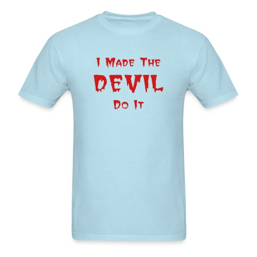 I Made The Devil Do It - Men's T-Shirt