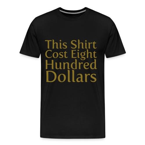 800 Dollar Shirt - Men's Premium T-Shirt