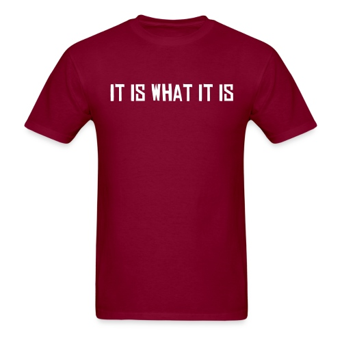It is what it is (Men's) - Men's T-Shirt