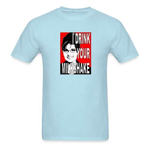 Sarah Palin - I Drink Your Milkshake - Men's T-Shirt