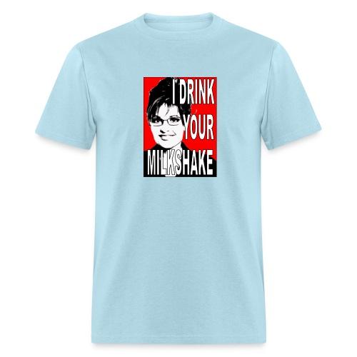 Sarah Palin - I Drink Your Milkshake - Men's T-Shirt