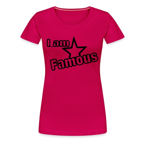 I am Famous - Women's Premium T-Shirt