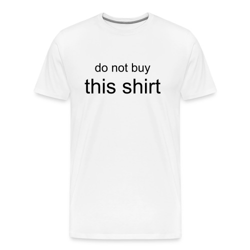 don't buy this shirt - Men's Premium T-Shirt