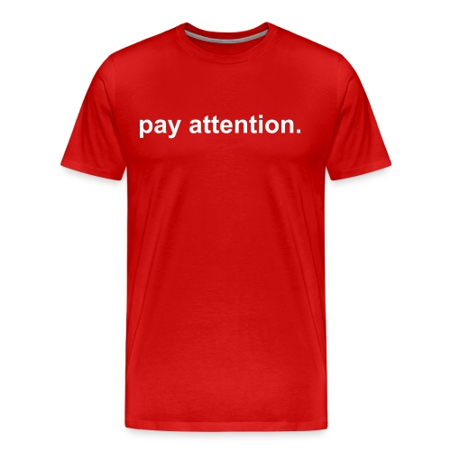 pay attention - Men's Premium T-Shirt
