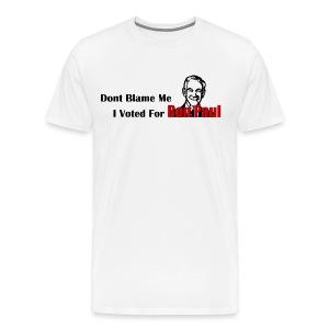 Don't Blame Me, I Voted for Ron Paul (White) - Men's Premium T-Shirt