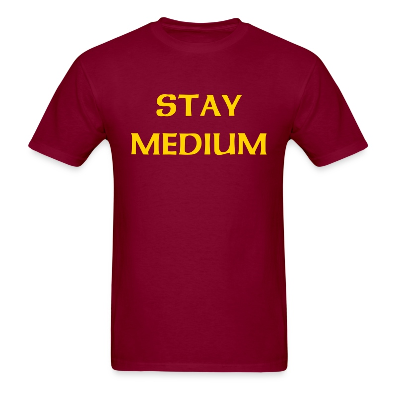 Stay Medium - Men's T-Shirt
