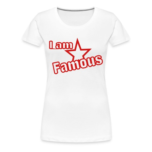 I am Famous White  - Women's Premium T-Shirt