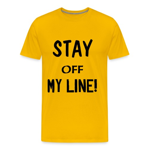 STAY OFF MY LINE! - Men's Premium T-Shirt