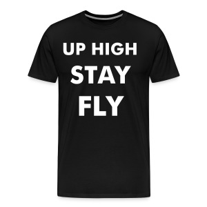 Up High Stay Fly Tee - Men's Premium T-Shirt