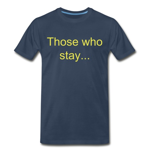 Those who stay... Don't mind losing! - Men's Premium T-Shirt