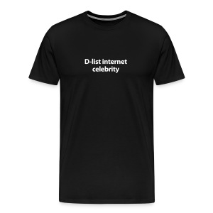 D-List Internet Celebrity T-Shirt - Men's Premium T-Shirt