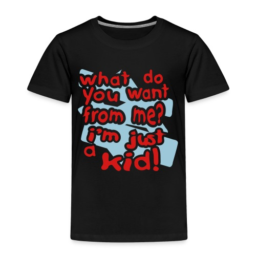 Kool Kids Tees 'What Do You Want, Just a Kid' Toddler Tee in Black - Toddler Premium T-Shirt